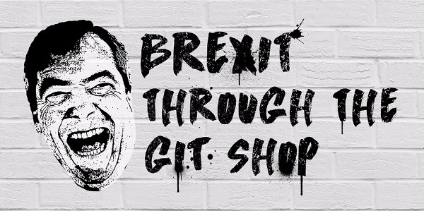 Brexit through the Git Shop! at The Horse & Stables